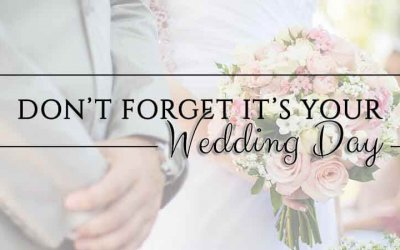 Don't Forget It's Your Wedding Day